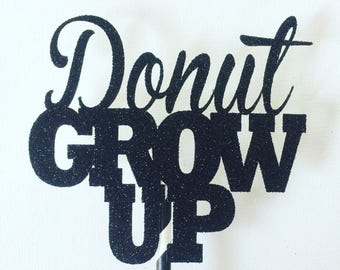 Donut grow up cake topper, donut grow up part, cake topper, first birthday cake topper