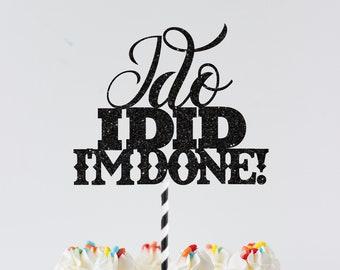 I do I did I am done cake topper, Divorced AF Cake Topper, Divorce Cake Topper, Single AF Cake Topper, Divorced Party Decor, Boy Bye
