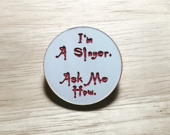 Buffy The Vampire Slayer Inspired I'm A Slayer Ask Me How Acrylic Pin Badge Brooch