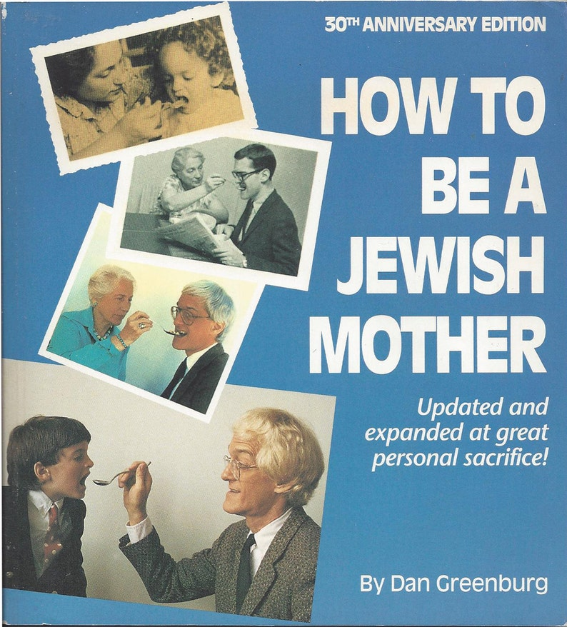 How To Be A Jewish Mother - 30th Anniversary Edition of a humor classic by  Dan Greenburg  Updated and expanded  Signed by author