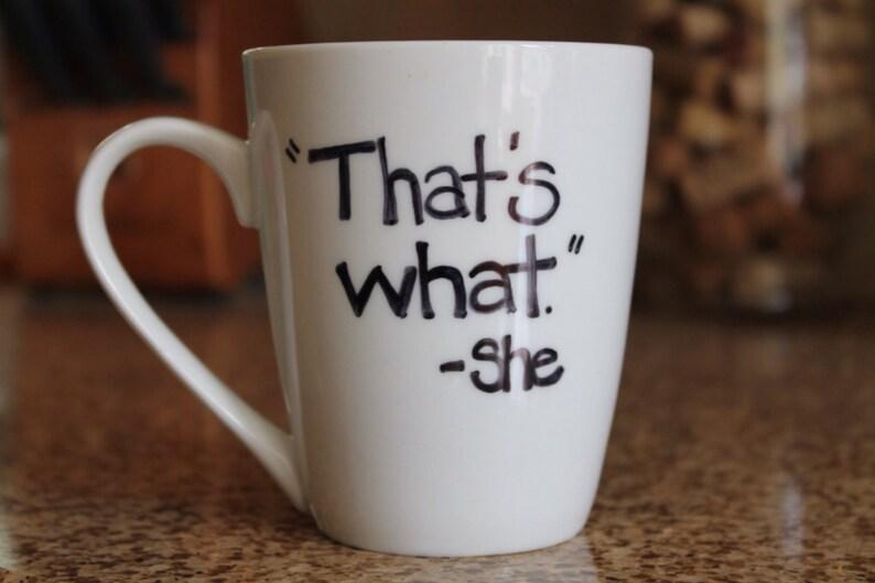 Coffee mug That's What She Said Mug  Tea Mug 11 or 15 oz image 0