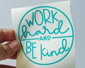 Work hard and Be kind Permanent Decal