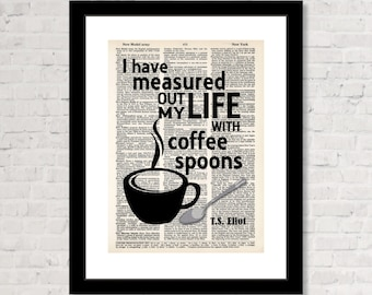 I Have Measured Out My LIfe With Coffee Spoons - TS Eliot Quote - Typography Quote - Dictionary Art Print