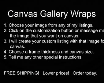 Canvas Gallery Wraps - Choose any image/photo from any of my listings, Customize it or send me a message, choose your options, order.