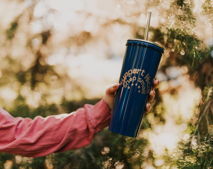 Support Local, Shop Small Tumbler & Metal Straw