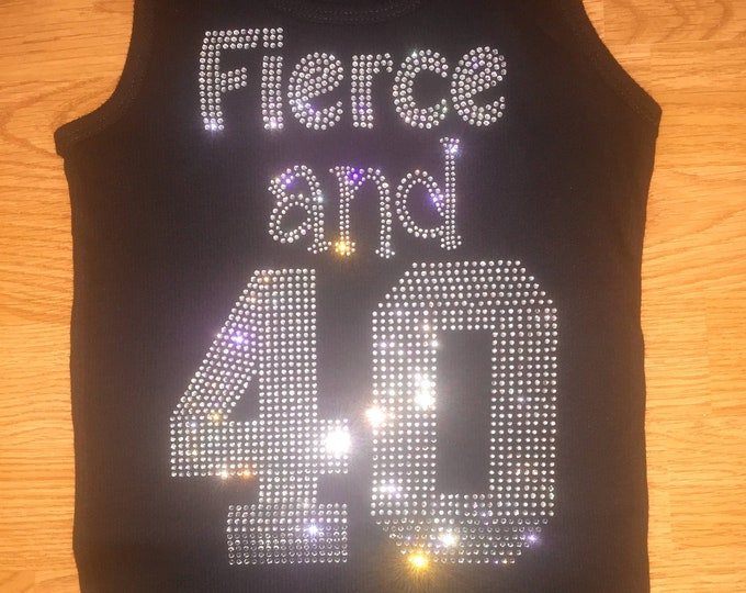 FIERCE AT 40 Tank top , custom rhinestone birthday shirt - Womens Birthday T-shirt - Choose Style, color and Size- long sleeves-