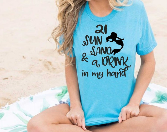 21st birthday shirt, sun sand and a drink in my hand t-shirt, 21 legal tank top , It's my 21st birthday shirt , cute birthday shirts women