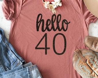 Hello 40 birthday shirt  - womens birthday shirt - cute 40th birthday tee - womens birthday top - birthday shirt - 40th birthday unisex top