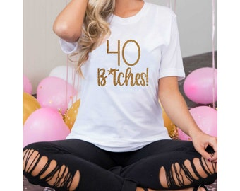 40th birthday shirt , Funny birthday shirts for women , forty birthday shirt womens , It's my 40th bitches shirt , birthday squad
