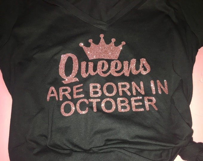 Queens are born in October shirt , birthday queen tshirt , birthday shirts for women, 30th birthday shirt , 40th birthday tshirt , squad