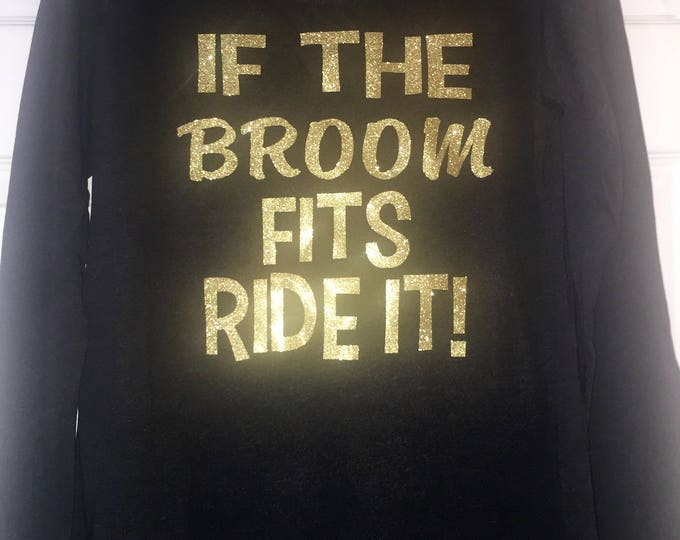 If the broom Fits Ride It shirt / Funny halloween shirt / Witch costume / Adult costumes / Halloween shirts / Glitter halloween t-shirt