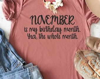 November Birthday Shirt / Women's birthday shirts / November is my birthday month / funny birthday t-shirt / Birthday shirt for women