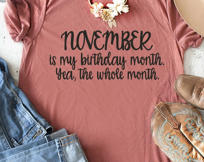 November Birthday Shirt / Women's birthday shirts / November is my birthday month / funny birthday t-shirt / Birthday shirt for women