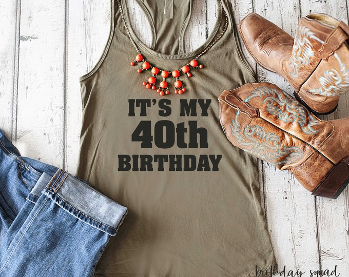 40th birthday tank top / It's my 40th birthday shirt / Country western birthday shirt / nashville trip shirt / Custom birthday number tanks