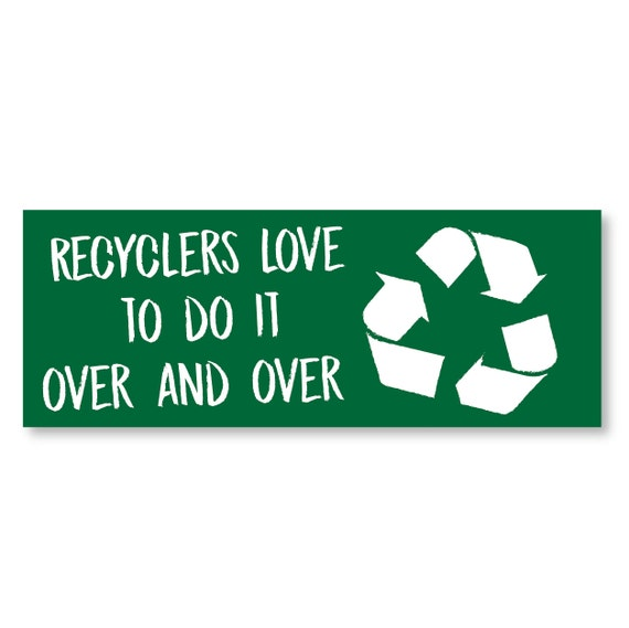 "1 /""Recyclers Love To Do It Over and Over/"" White Vinyl Bumper FREE SHIPPING!!"