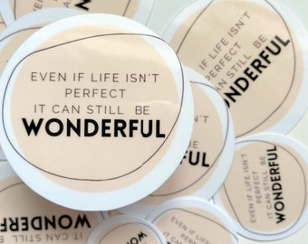 Sticker - Even If Life Isn't Perfect It Can Still Be Wonderful- Quote Sticker - Decal - Vinyl - Grief - Loss - Bereaved Parent - Affirmation