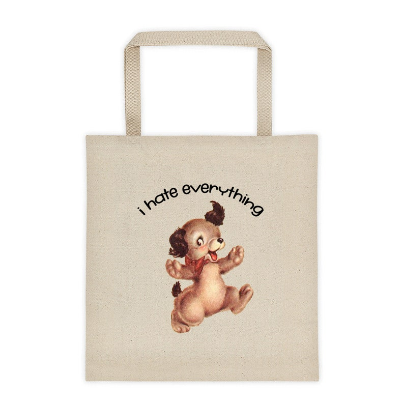 i hate everything Tote Bag Kitsch Puppy 100/% Cotton Canvas Shopping Bag Book Bag Cute Dog Sarcastic Gag Gift