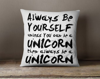 """Always be Yourself Unless You Can Be a Unicorn Throw Pillow 18x18"""", Double Sided"""