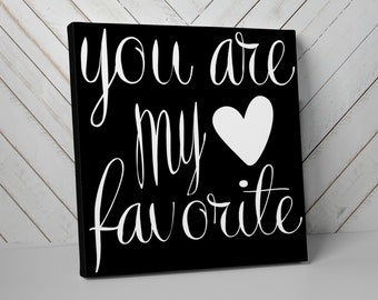 Canvas Art, You Are My Favorite - Valentines Day Gift