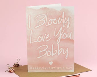 I love you, I Bloody love you OR (Rude Version) I F****g love you - Valentine's Day Card - Funny Valentine's Card