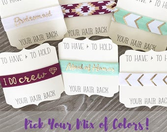 To Have & To Hold Your Hair Back-Bachelorette Hair Tie-Bride Tribe-My I Do Crew-Bridesmaid Box-Wedding-Elastic Hair Ties-Maid of Honor-Bride