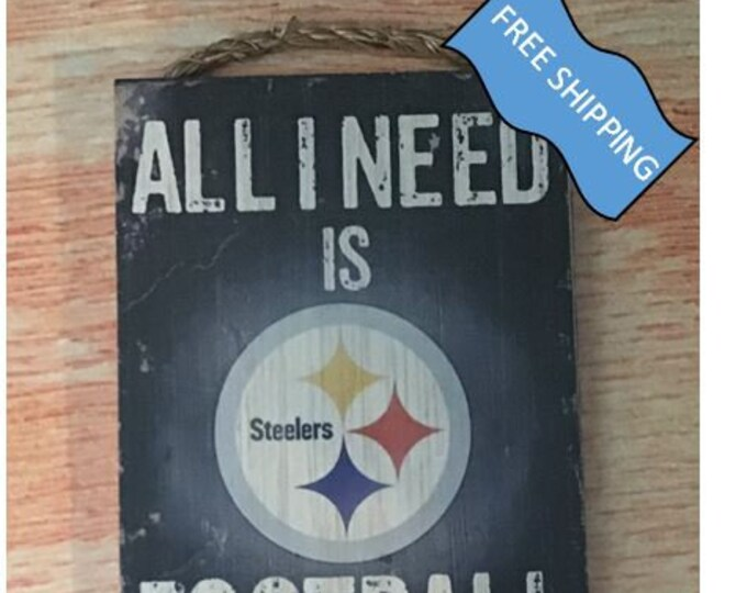 "Pittsburgh Steelers Wood Sign : ""All I Need is Football and my Dog"""
