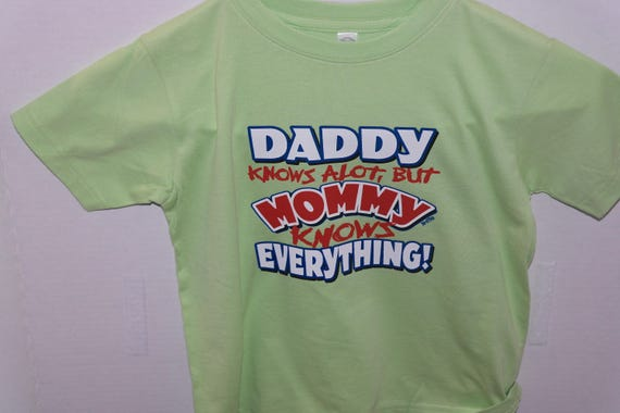 9b033ace Daddy Knows Alot But Mommy Knows Everything Kids T-Shirt | Etsy