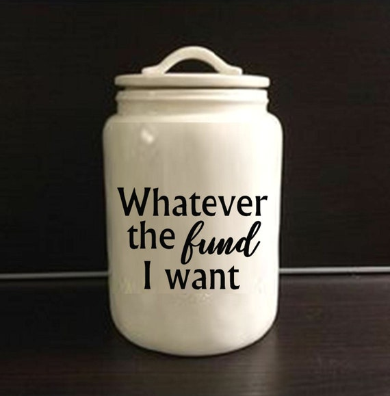 Savings Jar Sticker Whatever The Fund I Want Money Jar Decal Etsy