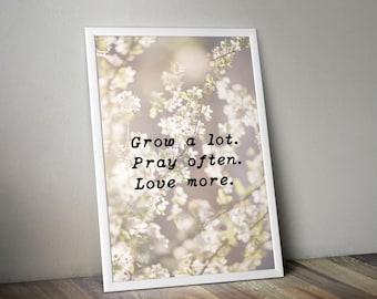 Grow A Lot. Pray Often. Love More Printable Wall Art