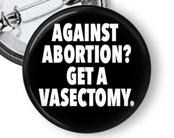 Get a Vasectomy, Pro-Choice abortion justice, Keep Abortion Safe Repro Rights button