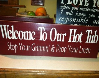 Welcome to our HOT TUB... Stop your Grinnin and drop your linen painted wood sign. 18 x 6 inches