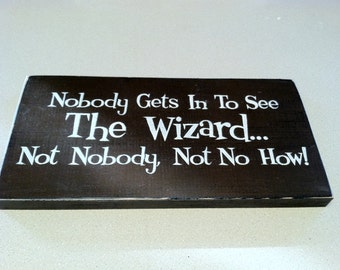 Nobody gets in to see THE WIZARD...Not Nobody, Not No How primitive wood sign