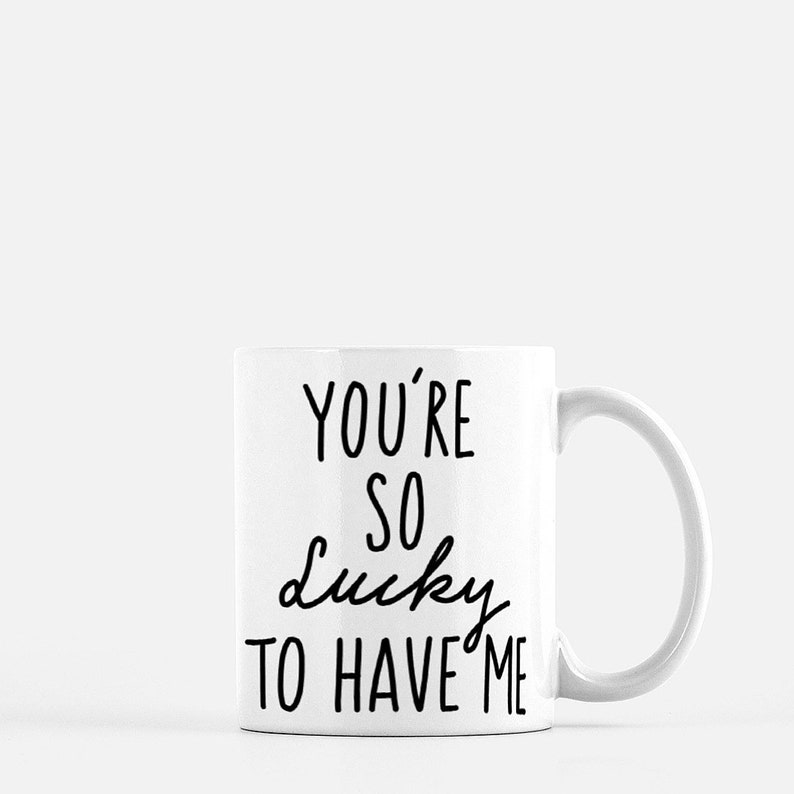 You're So Lucky To Have Me Mug/Funny Best Friend Classic White-11oz