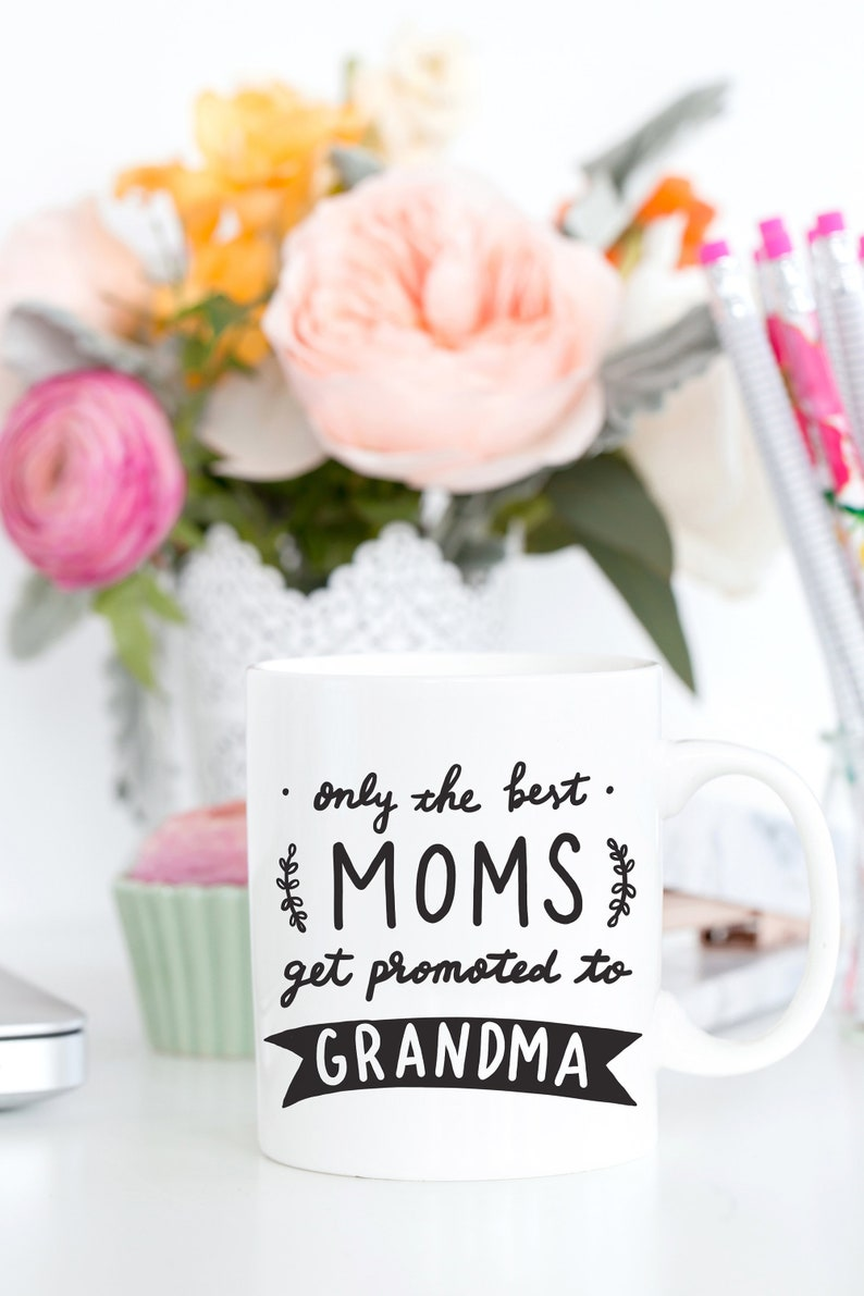 Only The Best Moms Get Promoted To Grandma Mug New Grandmother