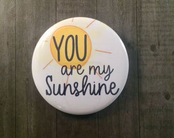 "Pinback Button, Kitchen Magnet, Cosmetic Mirror ""You Are My Sunshine"""