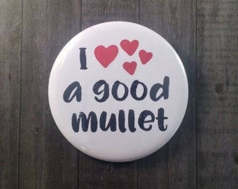 "Pinback Button, Kitchen Magnet, Cosmetic Mirror ""I Love a Good Mullet"""