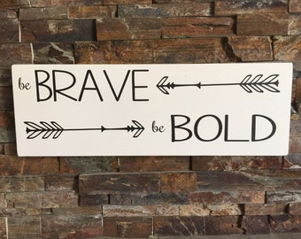 Be Brave Be Bold Wooden Sign