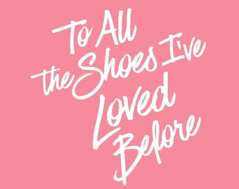 To All the Shoes I've Loved Before