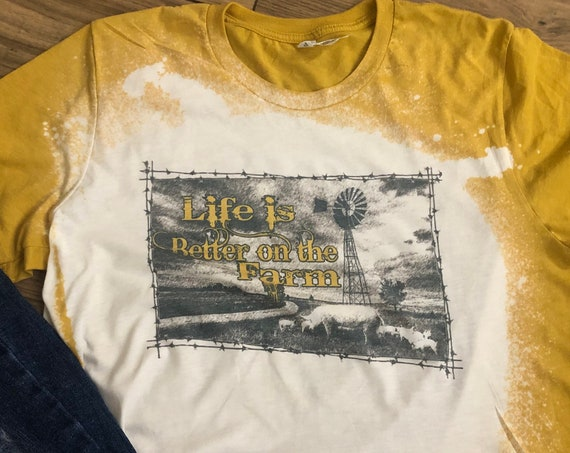 Bleached Life is Better on the Farm shirt