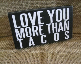 Love You More Than Tacos 3 1/2 X 6 Inches Funny Taco Primitive Mexican Food  Taco Lovers Sign Quote Home Decor Sign