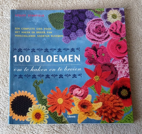 100 Bloemen Om Te Haken En Te Breien Dutch Book Of Knitting Etsy