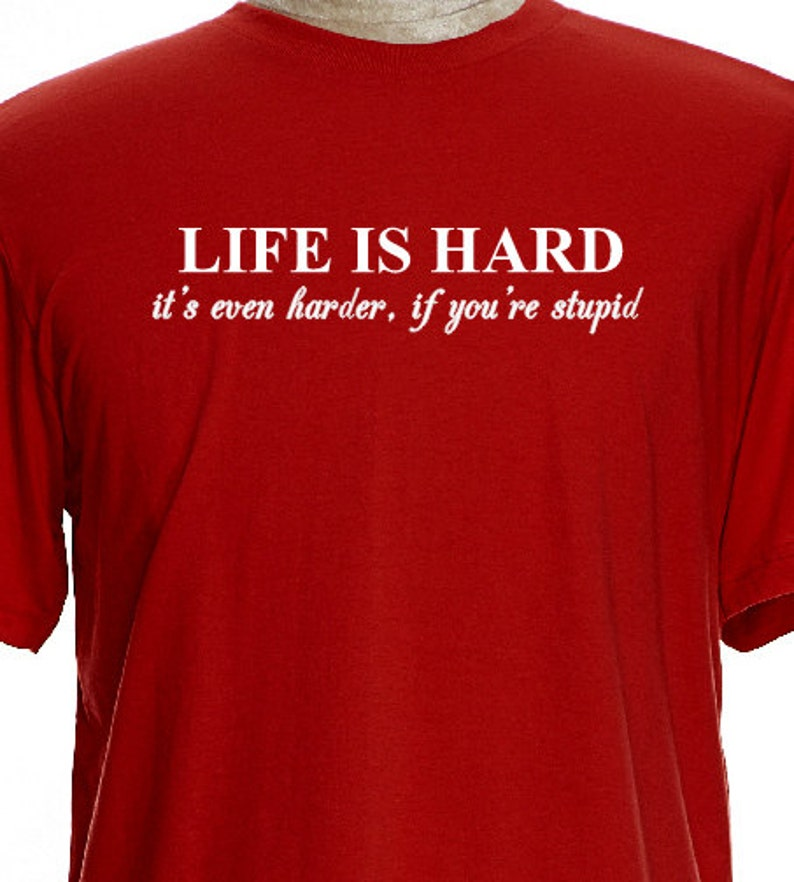 75dd4ce1 LIFE IS HARD Its Harder When You're Stupid Funny Saying T | Etsy
