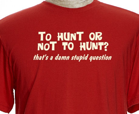 4fa02ebb5d1 To Hunt or Not to Hunt duck Hunting ShirtDeer Hunter T Shirt