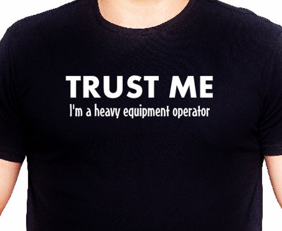 19eb57c7 Trust me im a heavy equipment operator shirt men tee etsy jpg 570x467 Heavy  equipment operator