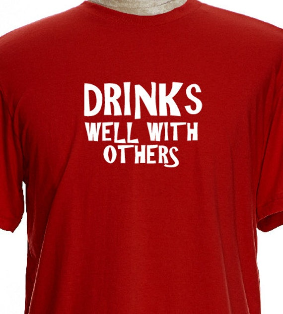 Drinks Well With Others Statement,T Shirt Message, Funny Beer Drinking  Shirt, Shirt with funny Quotes,Gift Tees,Bar Tees,Social Tees,Cheap