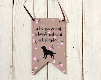 labrador sign, dog lover gift, labrador pet plaque, a house is not a home without a labrador, new puppy present, gift for the dog