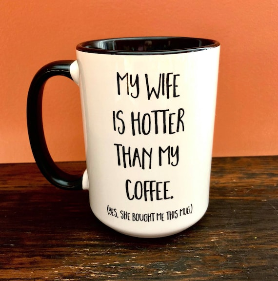 My Wife Is Hotter Than My Coffee 15 Oz Mug Gift For Husband Etsy