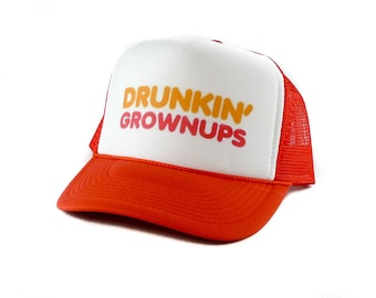 Drunkin' Grownups hat Trucker Hat Mesh Hat  Snap Back Hat orange