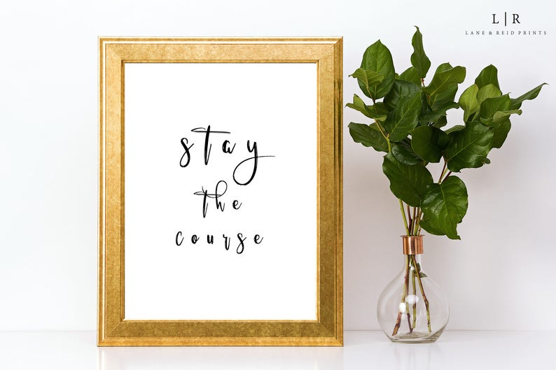 Stay The Course Printable Quotes Positive Quotes Etsy