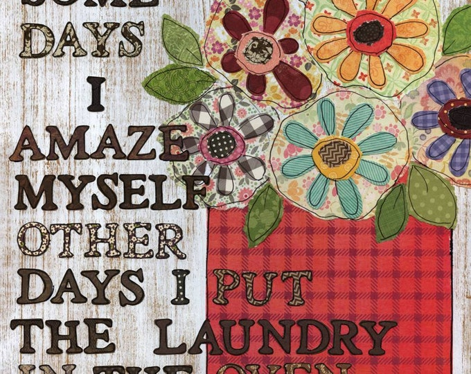 Some days I amaze myself, other days I put the laundry in the oven. Floral laundry room print.